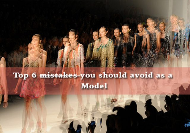 Top 6 mistakes you should avoid as a model