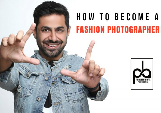 HOW TO BECOME A FASHION PHOTOGRAPHER IN INDIA